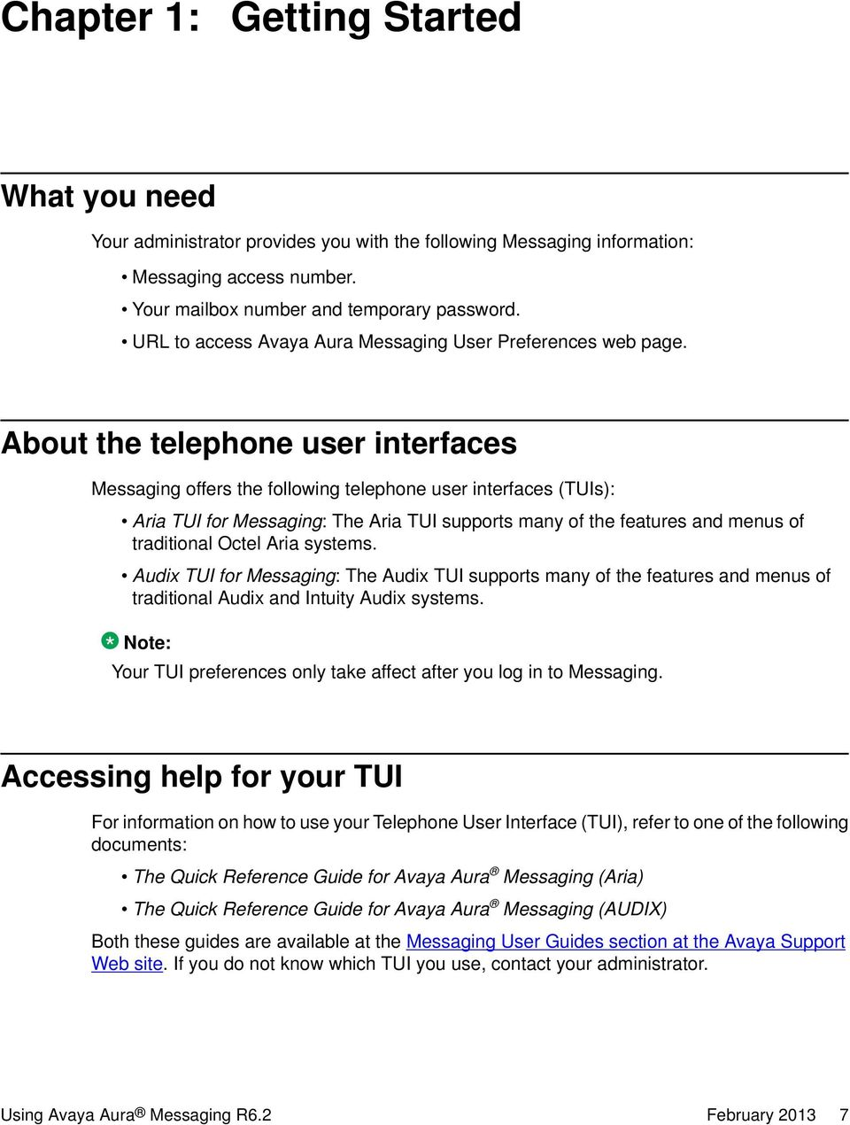 About the telephone user interfaces Messaging offers the following telephone user interfaces (TUIs): Aria TUI for Messaging: The Aria TUI supports many of the features and menus of traditional Octel