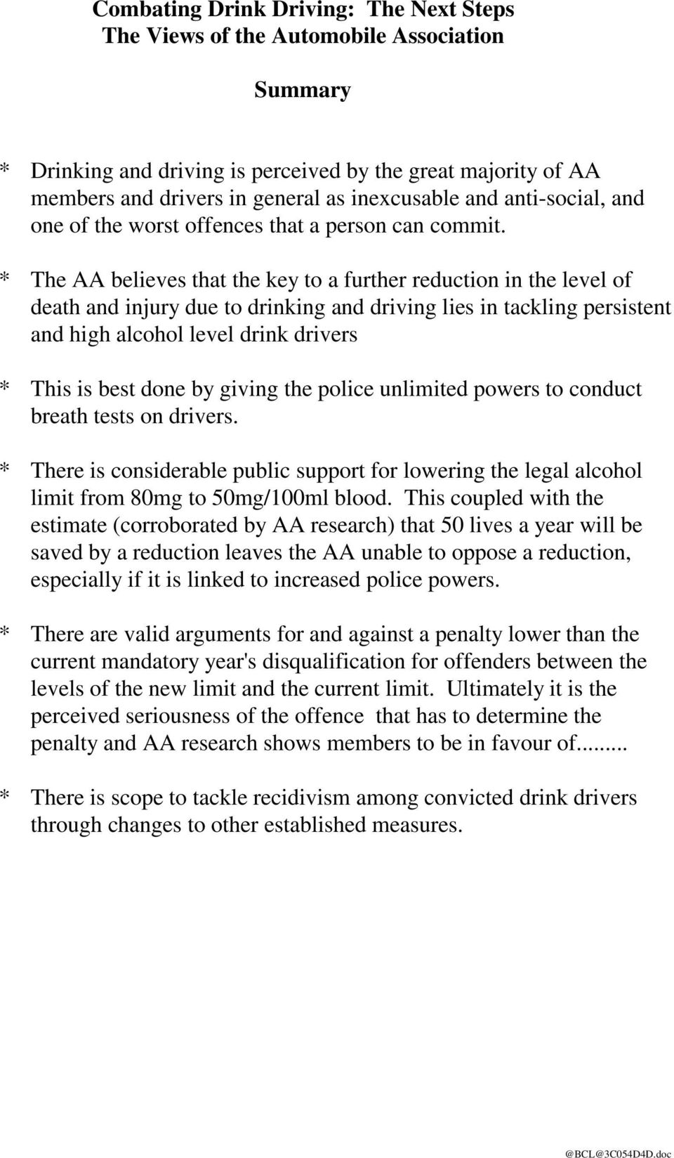 * The AA believes that the key to a further reduction in the level of death and injury due to drinking and driving lies in tackling persistent and high alcohol level drink drivers * This is best done