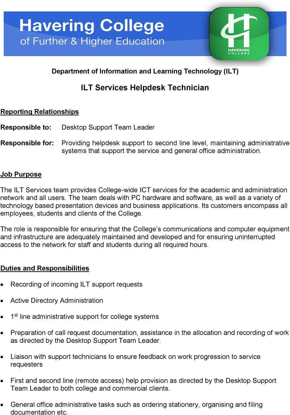 Job Purpose The ILT Services team provides College-wide ICT services for the academic and administration network and all users.