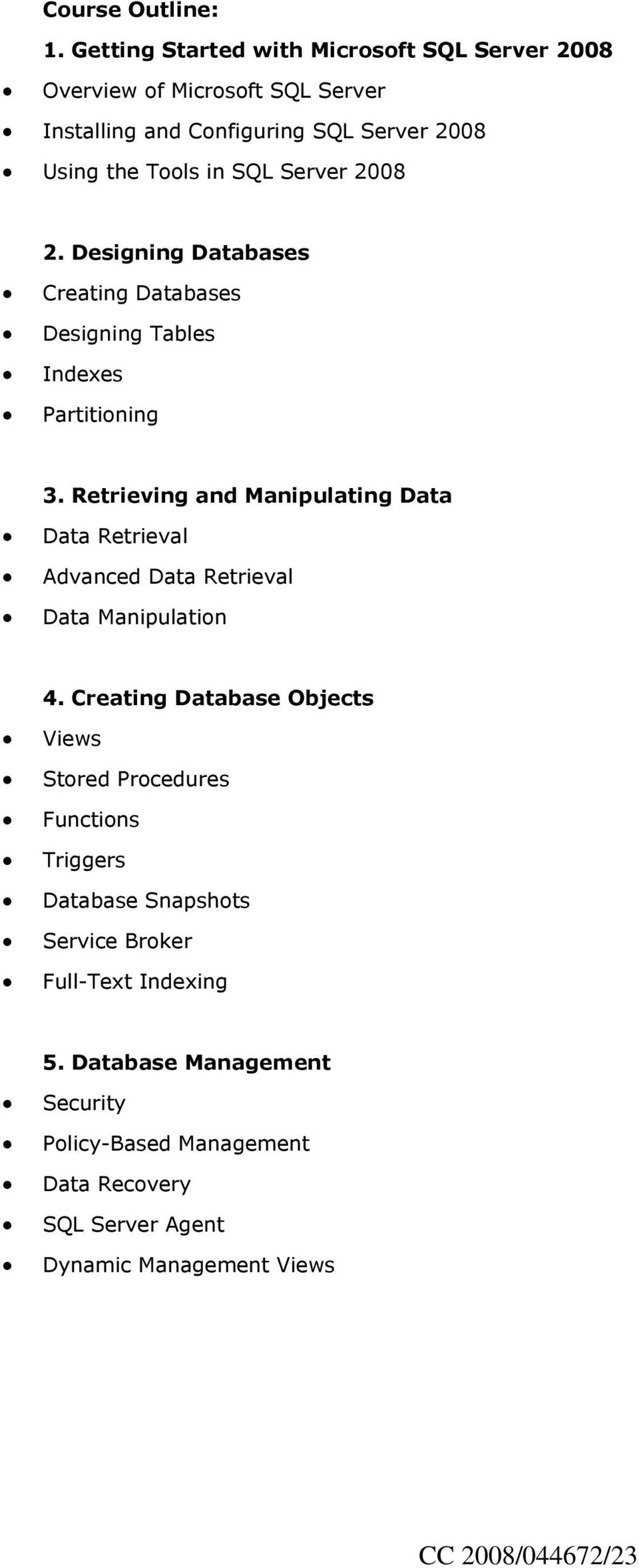Server 2008 2. Designing Databases Creating Databases Designing Tables Indexes Partitioning 3.