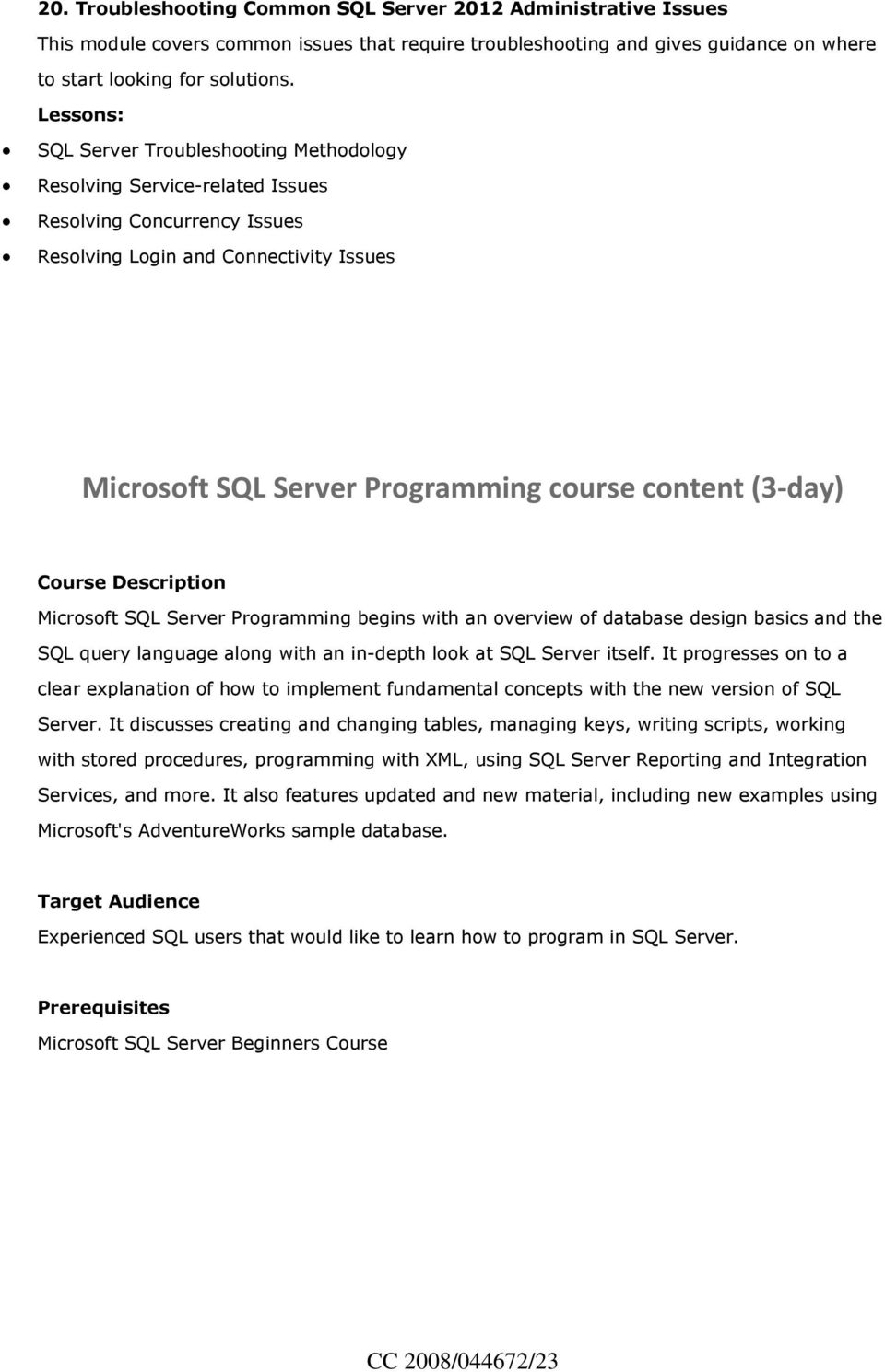 Course Description Microsoft SQL Server Programming begins with an overview of database design basics and the SQL query language along with an in-depth look at SQL Server itself.