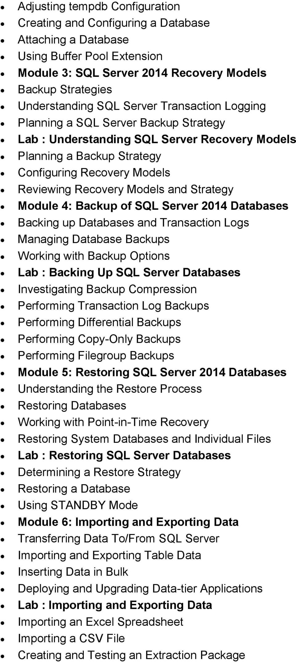 Strategy Module 4: Backup of SQL Server 2014 Databases Backing up Databases and Transaction Logs Managing Database Backups Working with Backup Options Lab : Backing Up SQL Server Databases