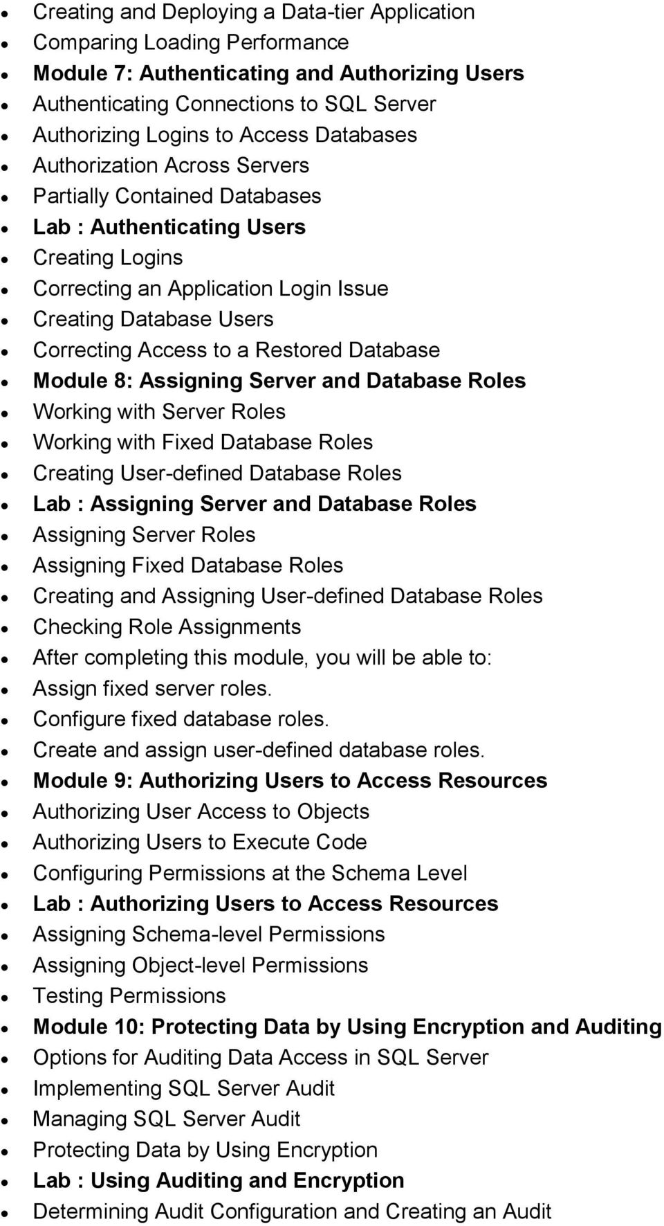 Restored Database Module 8: Assigning Server and Database Roles Working with Server Roles Working with Fixed Database Roles Creating User-defined Database Roles Lab : Assigning Server and Database