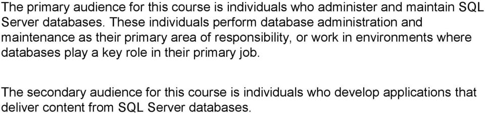 responsibility, or work in environments where databases play a key role in their primary job.