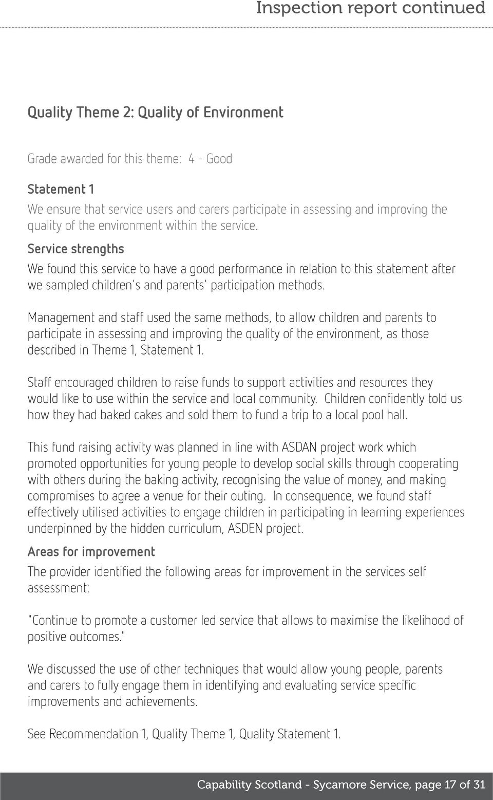 Management and staff used the same methods, to allow children and parents to participate in assessing and improving the quality of the environment, as those described in Theme 1, Statement 1.