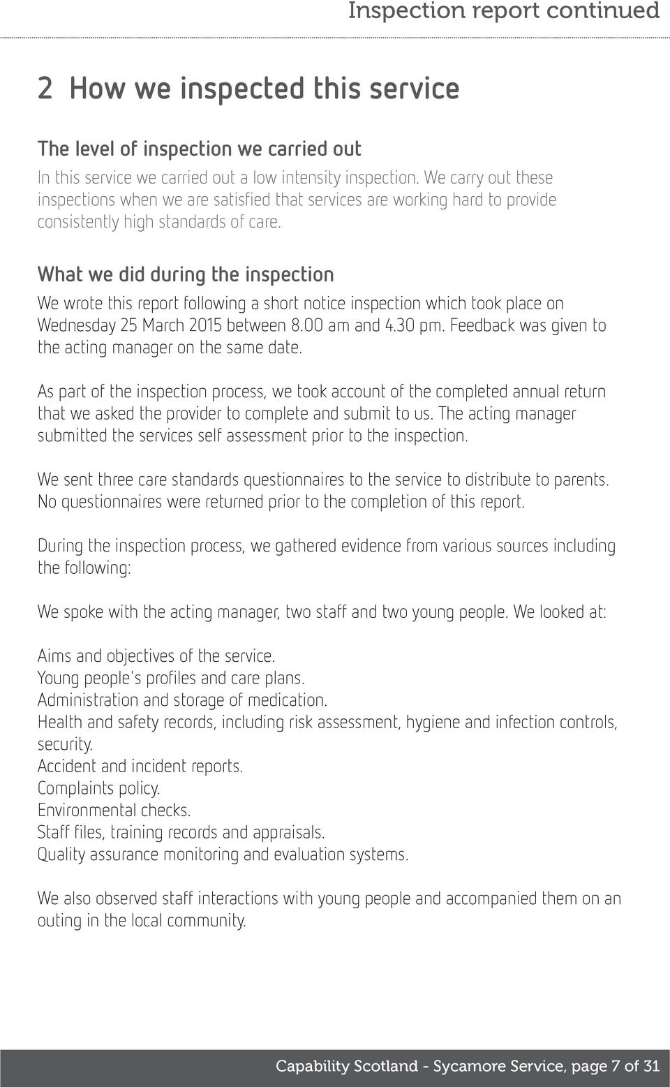 What we did during the inspection We wrote this report following a short notice inspection which took place on Wednesday 25 March 2015 between 8.00 am and 4.30 pm.