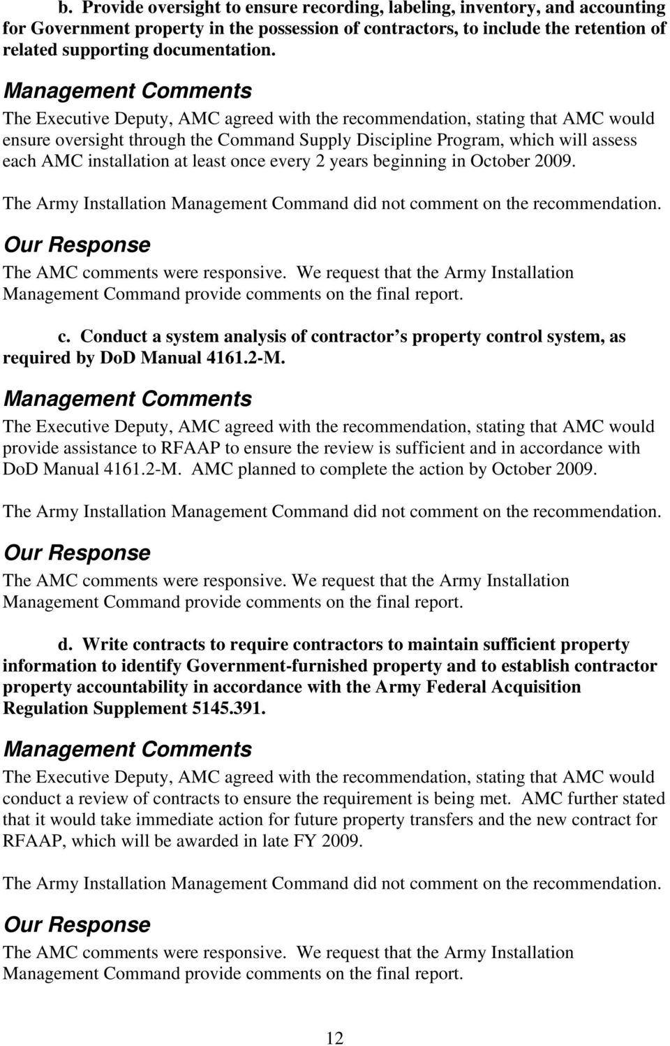 installation at least once every 2 years beginning in October 2009. The Army Installation Management Command did not comment on the recommendation. Our Response The AMC comments were responsive.