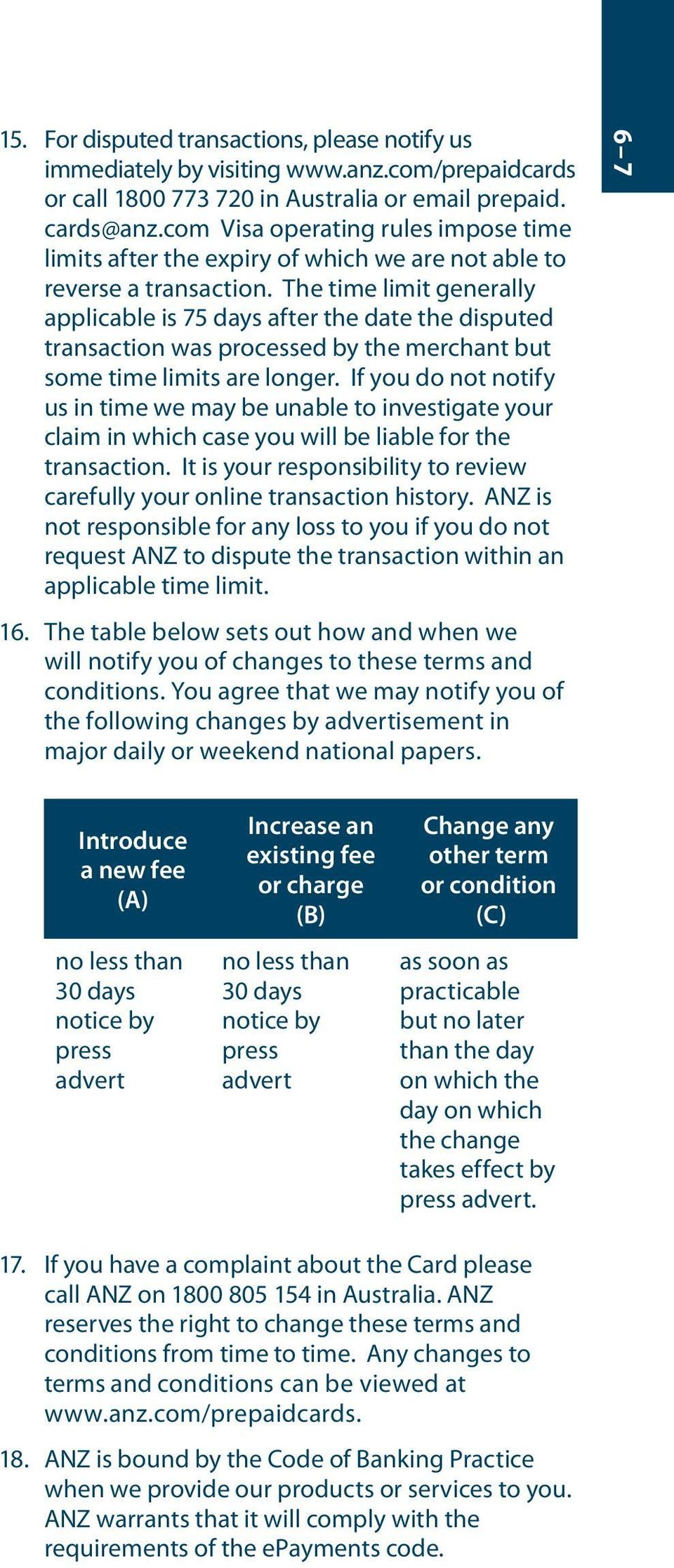 The time limit generally applicable is 75 days after the date the disputed transaction was processed by the merchant but some time limits are longer.