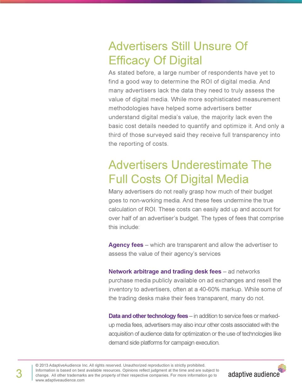 While more sophisticated measurement methodologies have helped some advertisers better understand digital media s value, the majority lack even the basic cost details needed to quantify and optimize