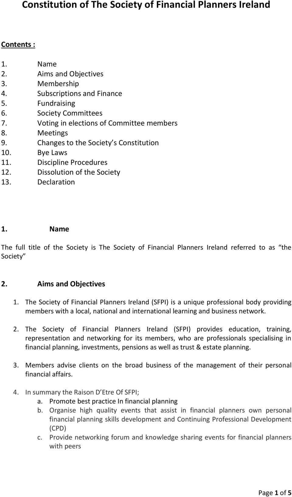 Name The full title of the Society is The Society of Financial Planners Ireland referred to as the Society 2. Aims and Objectives 1.
