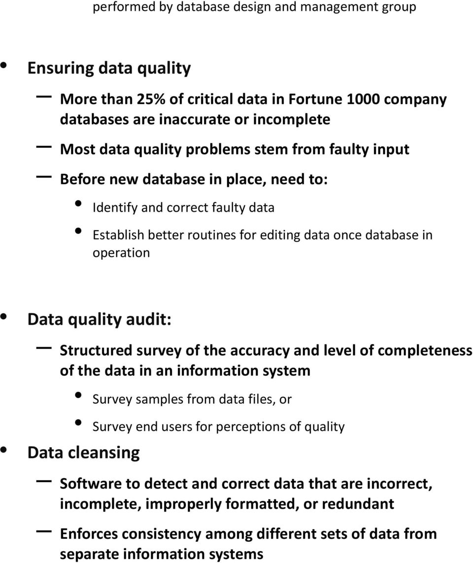 audit: Structured survey of the accuracy and level of completeness of the data in an information system Survey samples from data files, or Survey end users for perceptions of quality Data