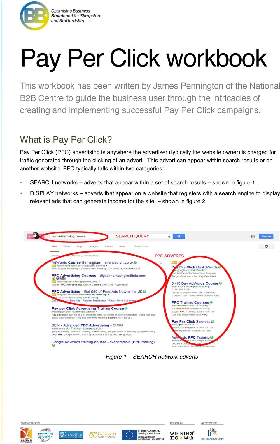 Pay Per Click (PPC) advertising is anywhere the advertiser (typically the website owner) is charged for traffic generated through the clicking of an advert.