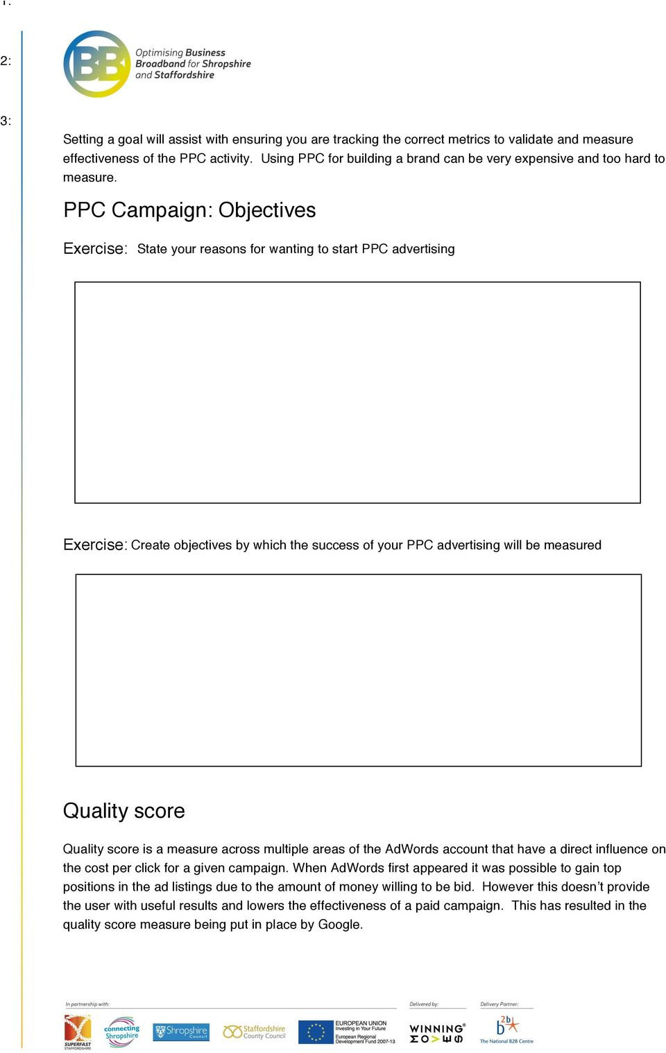 PPC Campaign: Objectives Exercise: State your reasons for wanting to start PPC advertising Exercise: Create objectives by which the success of your PPC advertising will be measured Quality score
