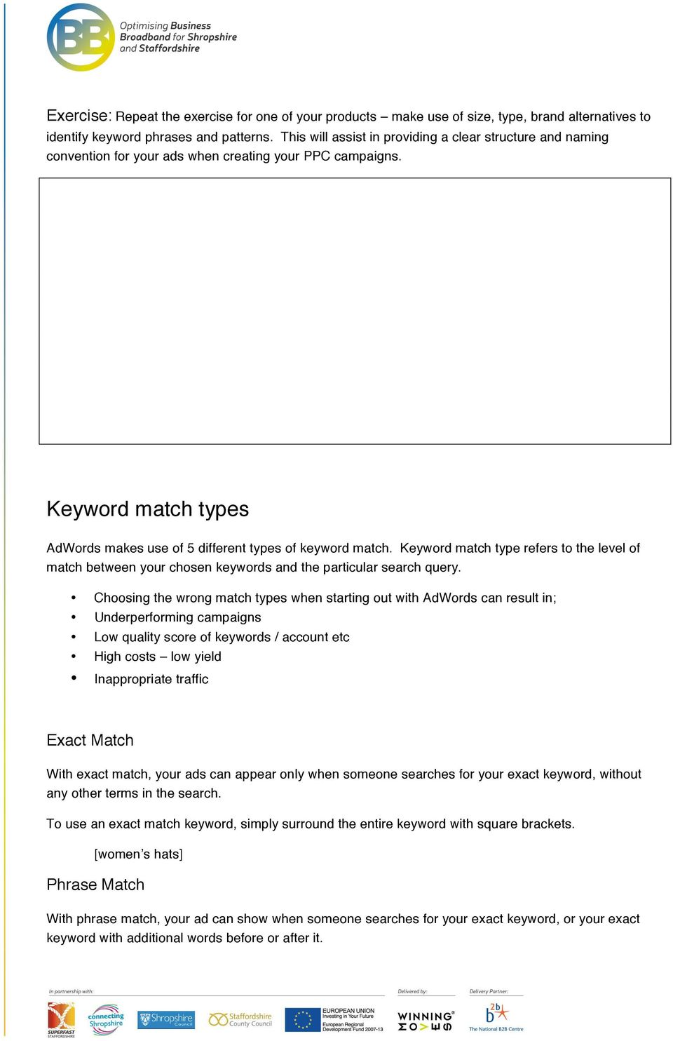 Keyword match type refers to the level of match between your chosen keywords and the particular search query.