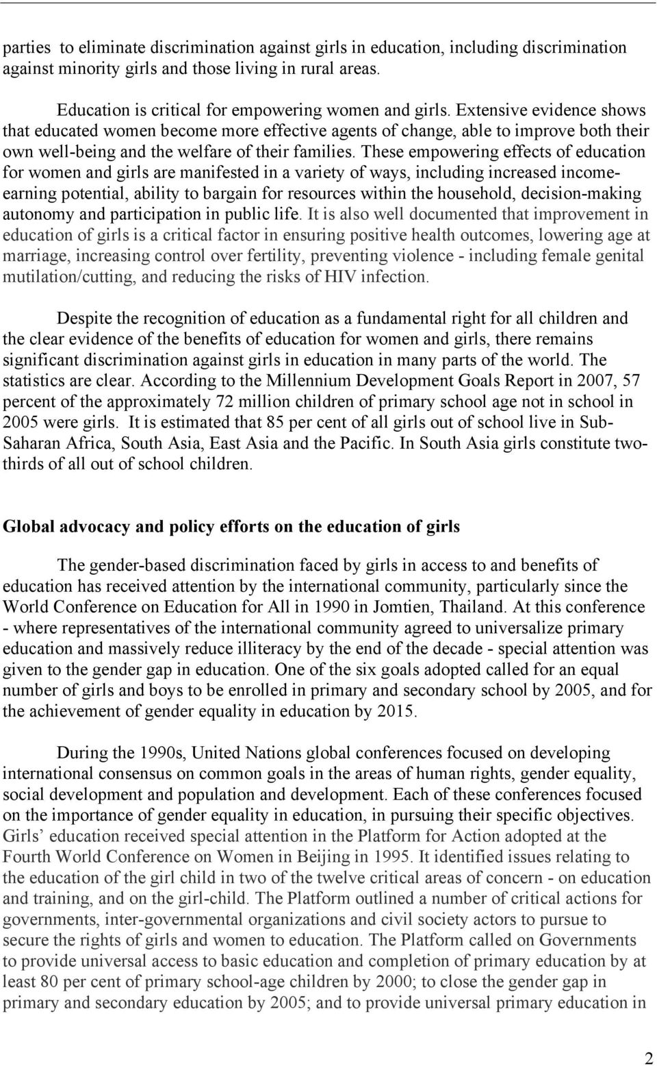 These empowering effects of education for women and girls are manifested in a variety of ways, including increased incomeearning potential, ability to bargain for resources within the household,