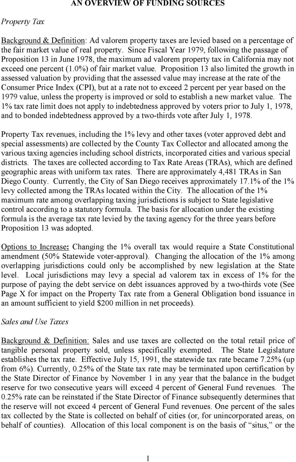 Proposition 13 also limited the growth in assessed valuation by providing that the assessed value may increase at the rate of the Consumer Price Index (CPI), but at a rate not to exceed 2 percent per