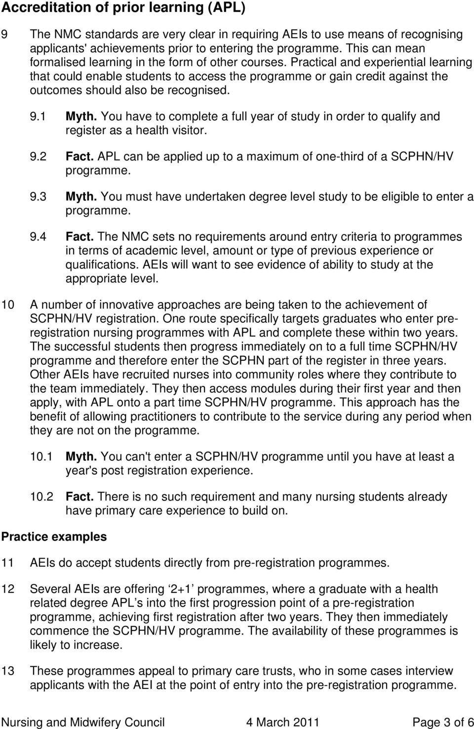 You have to complete a full year of study in order to qualify and register as a health visitor. 9.2 Fact. APL can be applied up to a maximum of one-third of a SCPHN/HV 9.3 Myth.