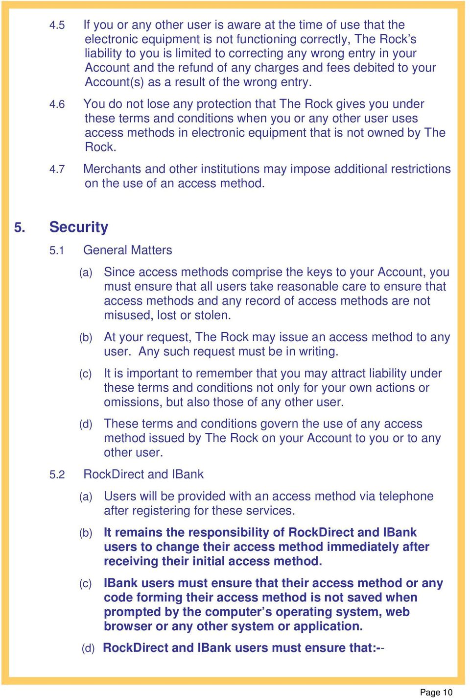 6 You do not lose any protection that The Rock gives you under these terms and conditions when you or any other user uses access methods in electronic equipment that is not owned by The Rock. 4.