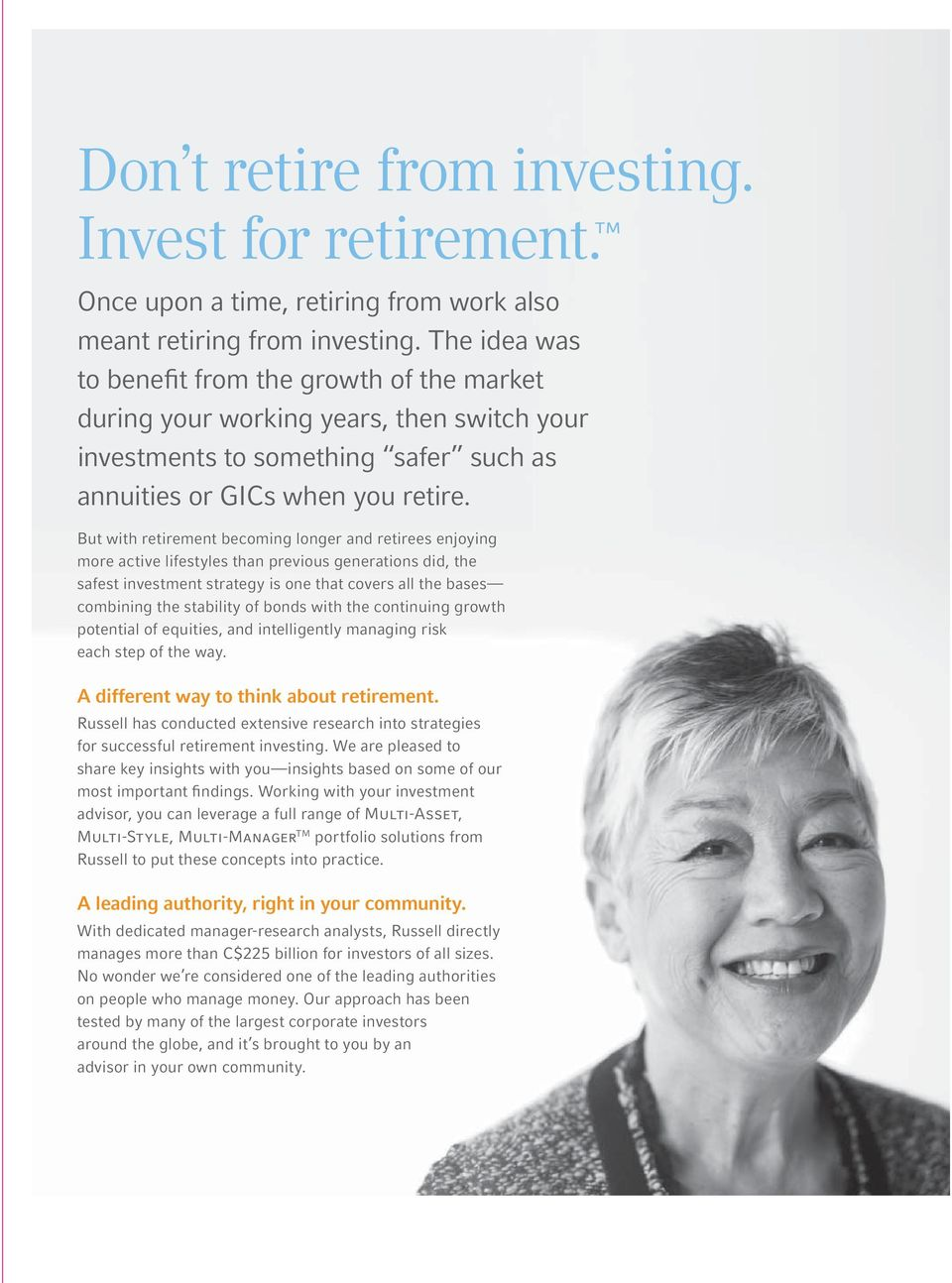 But with retirement becoming longer and retirees enjoying more active lifestyles than previous generations did, the safest investment strategy is one that covers all the bases combining the stability