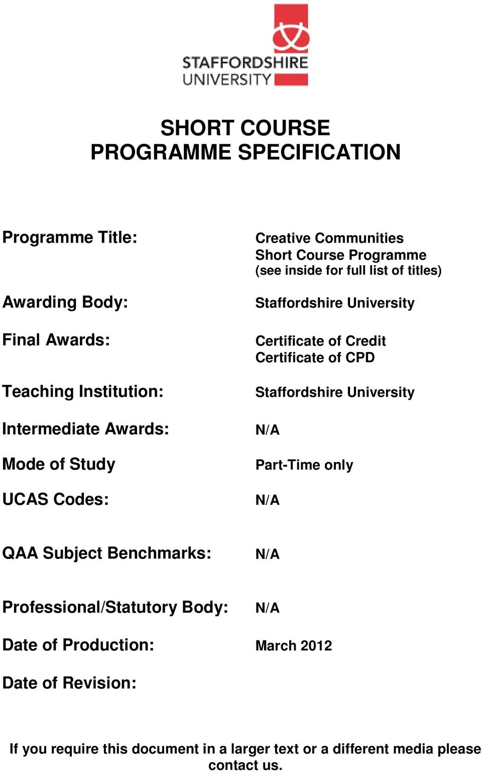 of Credit Certificate of CPD Staffordshire University N/A Part-Time only N/A QAA Subject Benchmarks: N/A Professional/Statutory Body: