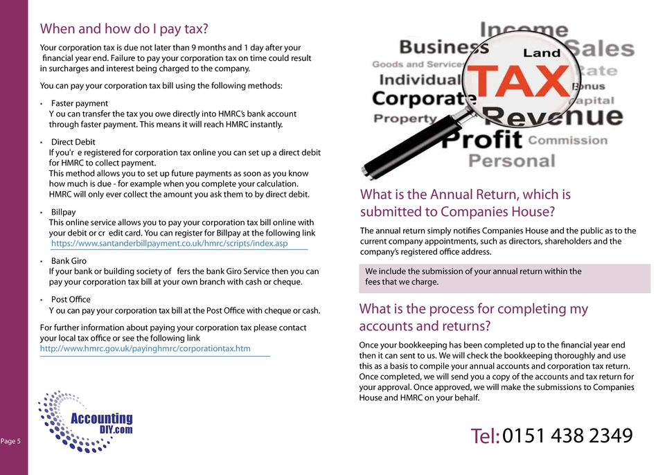 You can pay your corporation tax bill using the following methods: Faster payment Y ou can transfer the tax you owe directly into HMRC s bank account through faster payment.
