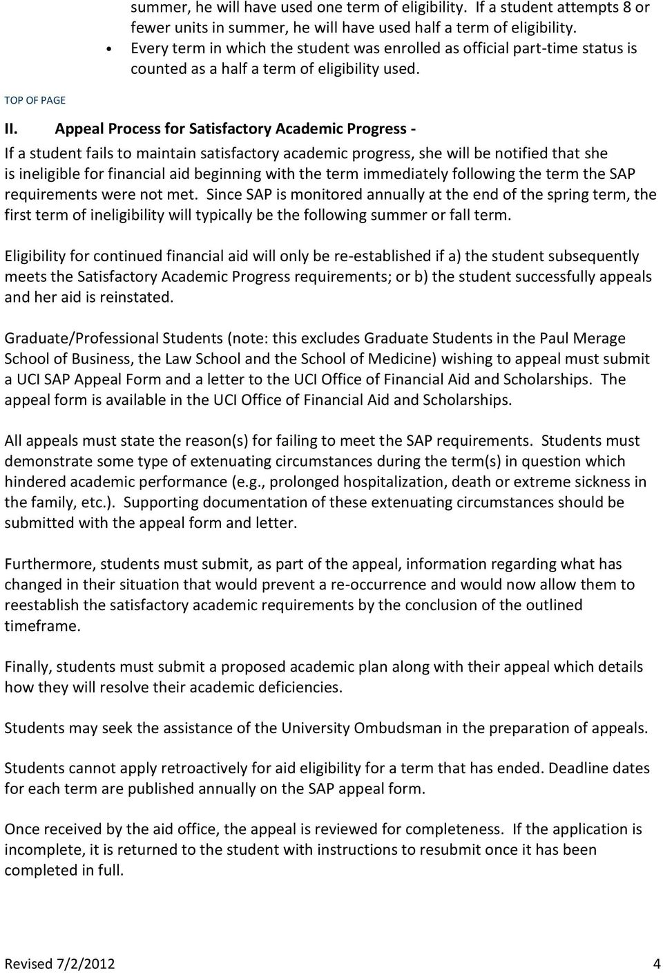 Appeal Process for Satisfactory Academic Progress - If a student fails to maintain satisfactory academic progress, she will be notified that she is ineligible for financial aid beginning with the