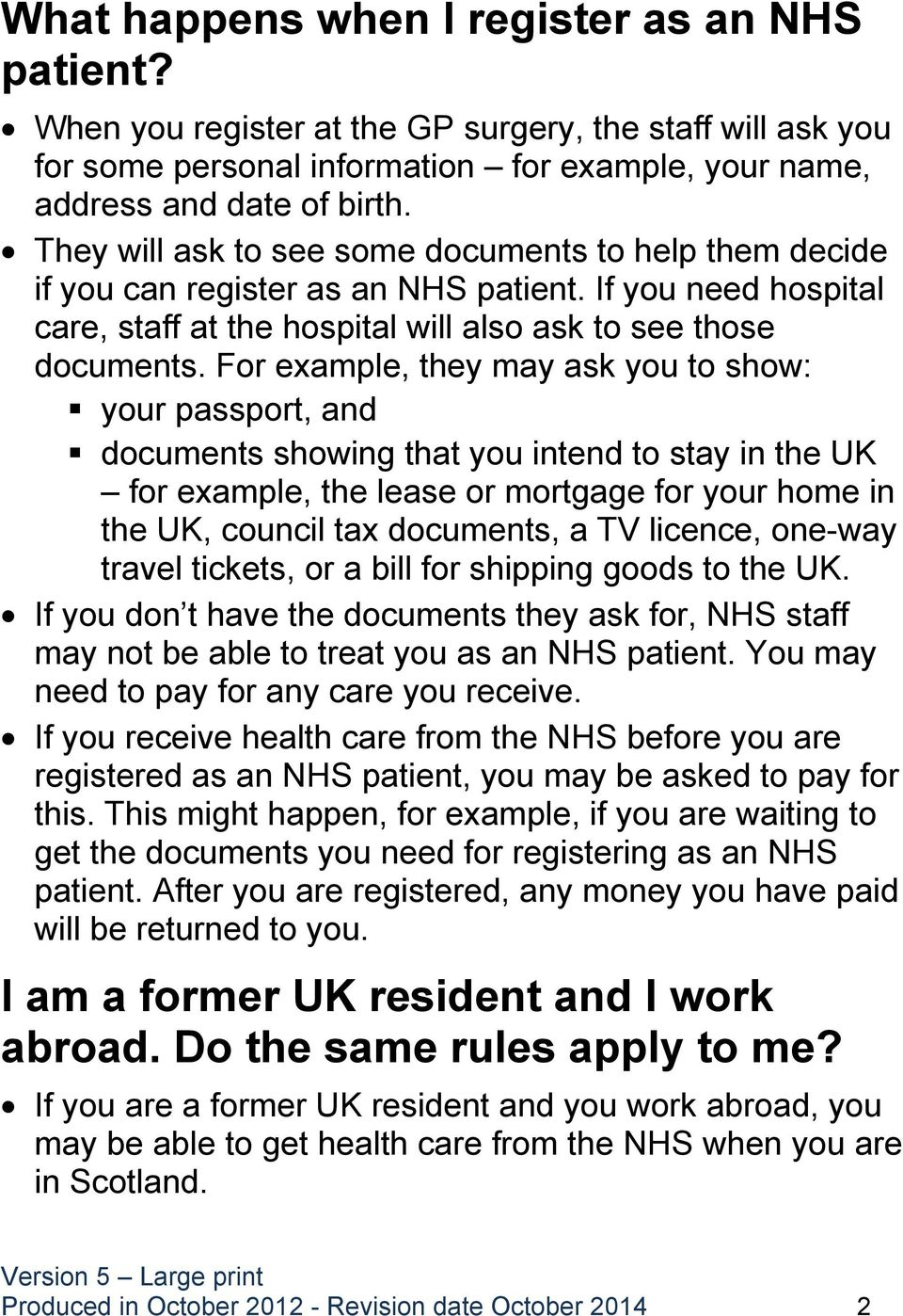 For example, they may ask you to show: your passport, and documents showing that you intend to stay in the UK for example, the lease or mortgage for your home in the UK, council tax documents, a TV