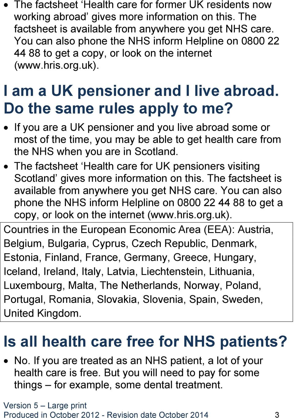 If you are a UK pensioner and you live abroad some or most of the time, you may be able to get health care from the NHS when you are in Scotland.