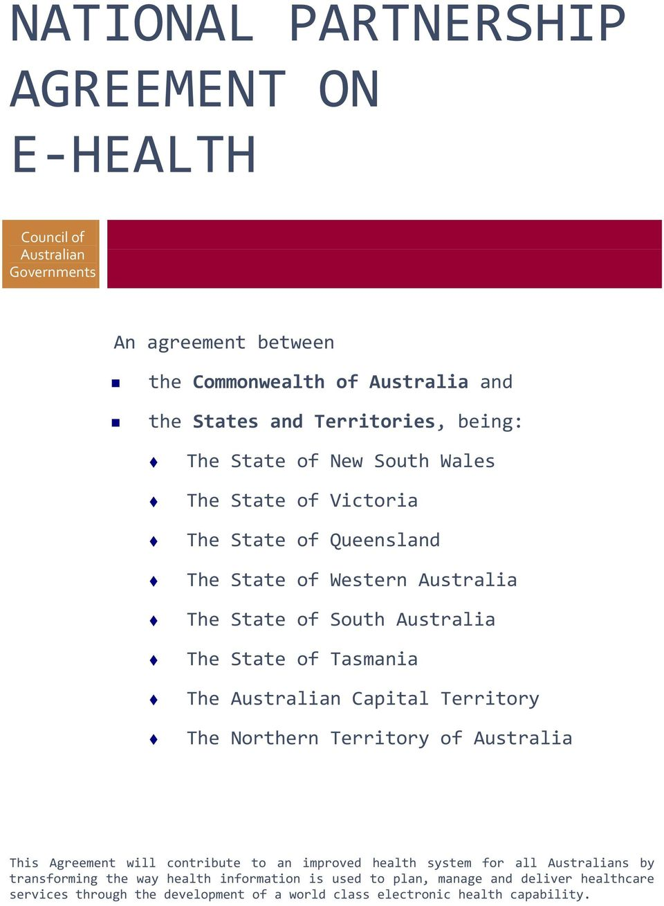 Tasmania The Australian Capital Territory The Northern Territory of Australia This Agreement will contribute to an improved health system for all Australians by