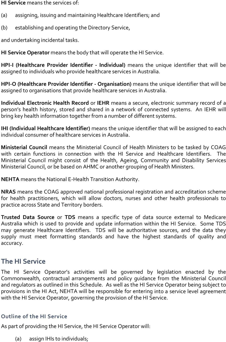 HPI I (Healthcare Provider Identifier Individual) means the unique identifier that will be assigned to individuals who provide healthcare services in Australia.