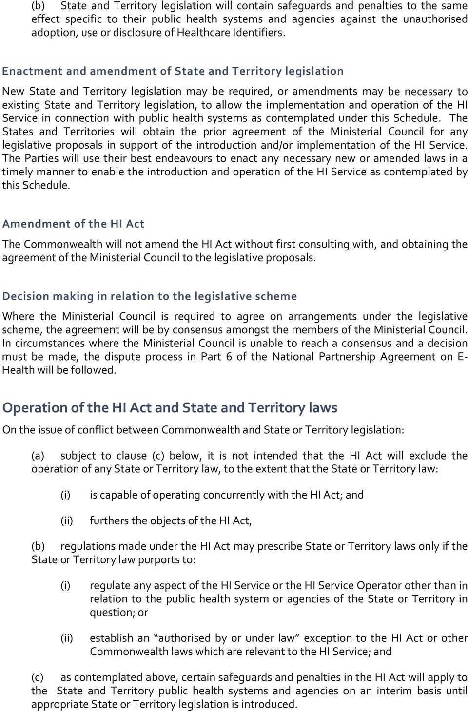 Enactment and amendment of State and Territory legislation New State and Territory legislation may be required, or amendments may be necessary to existing State and Territory legislation, to allow