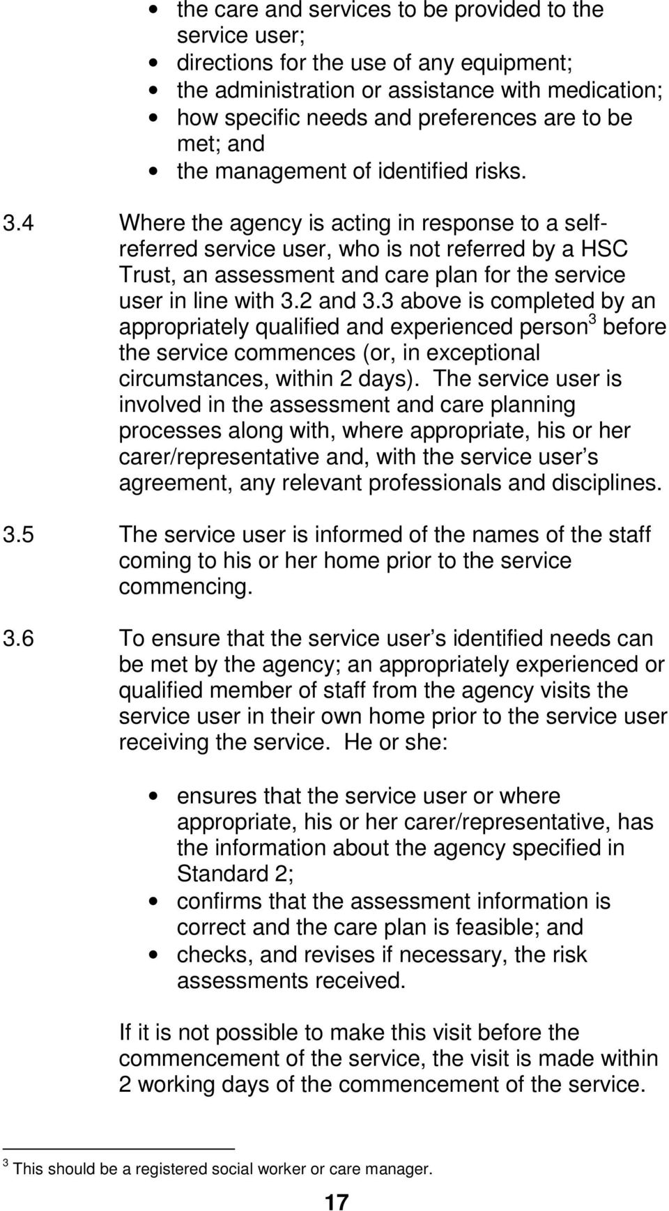 4 Where the agency is acting in response to a selfreferred service user, who is not referred by a HSC Trust, an assessment and care plan for the service user in line with 3.2 and 3.