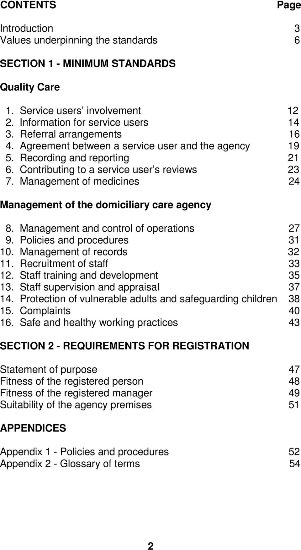 Management of medicines 24 Management of the domiciliary care agency 8. Management and control of operations 27 9. Policies and procedures 31 10. Management of records 32 11.