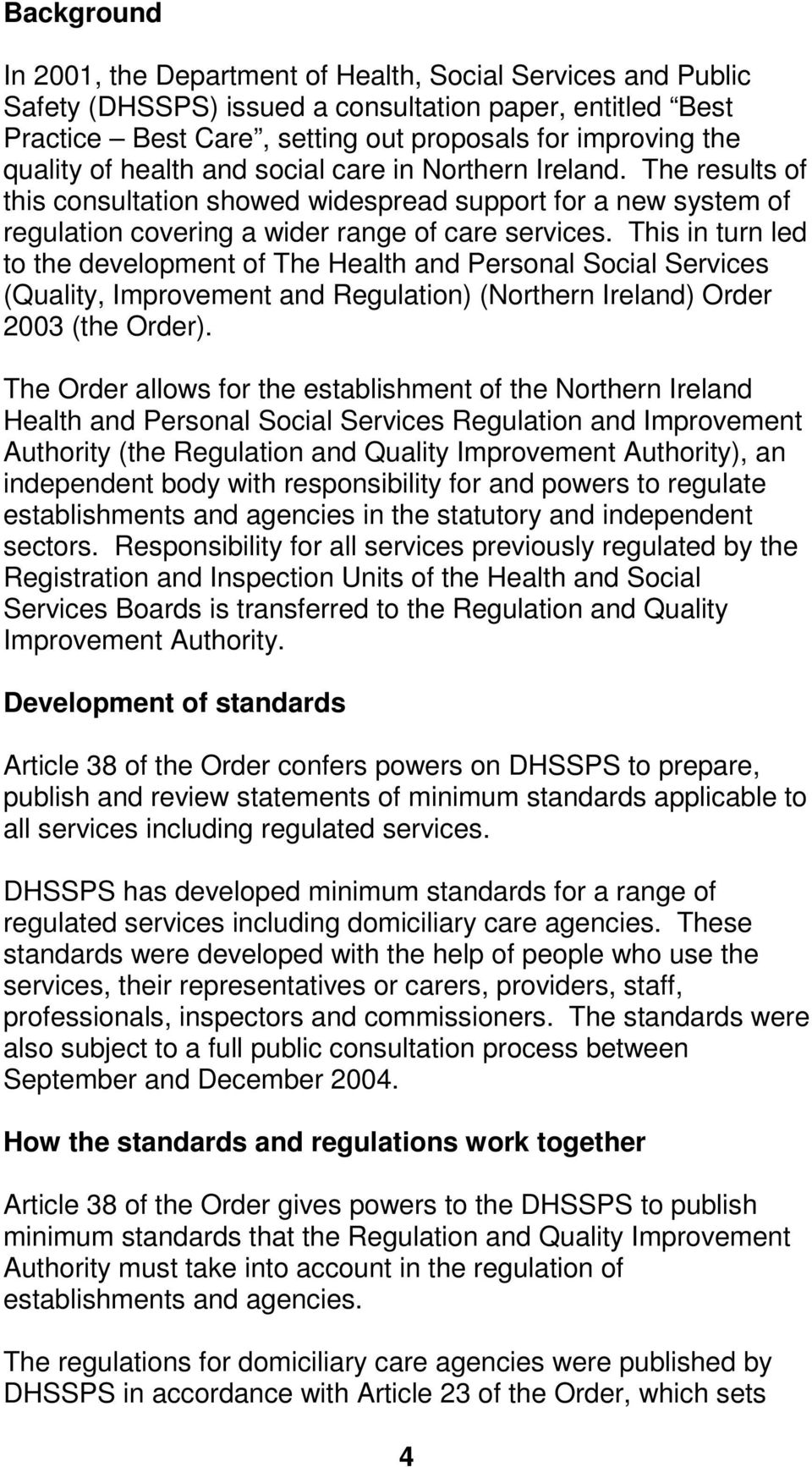 This in turn led to the development of The Health and Personal Social Services (Quality, Improvement and Regulation) (Northern Ireland) Order 2003 (the Order).