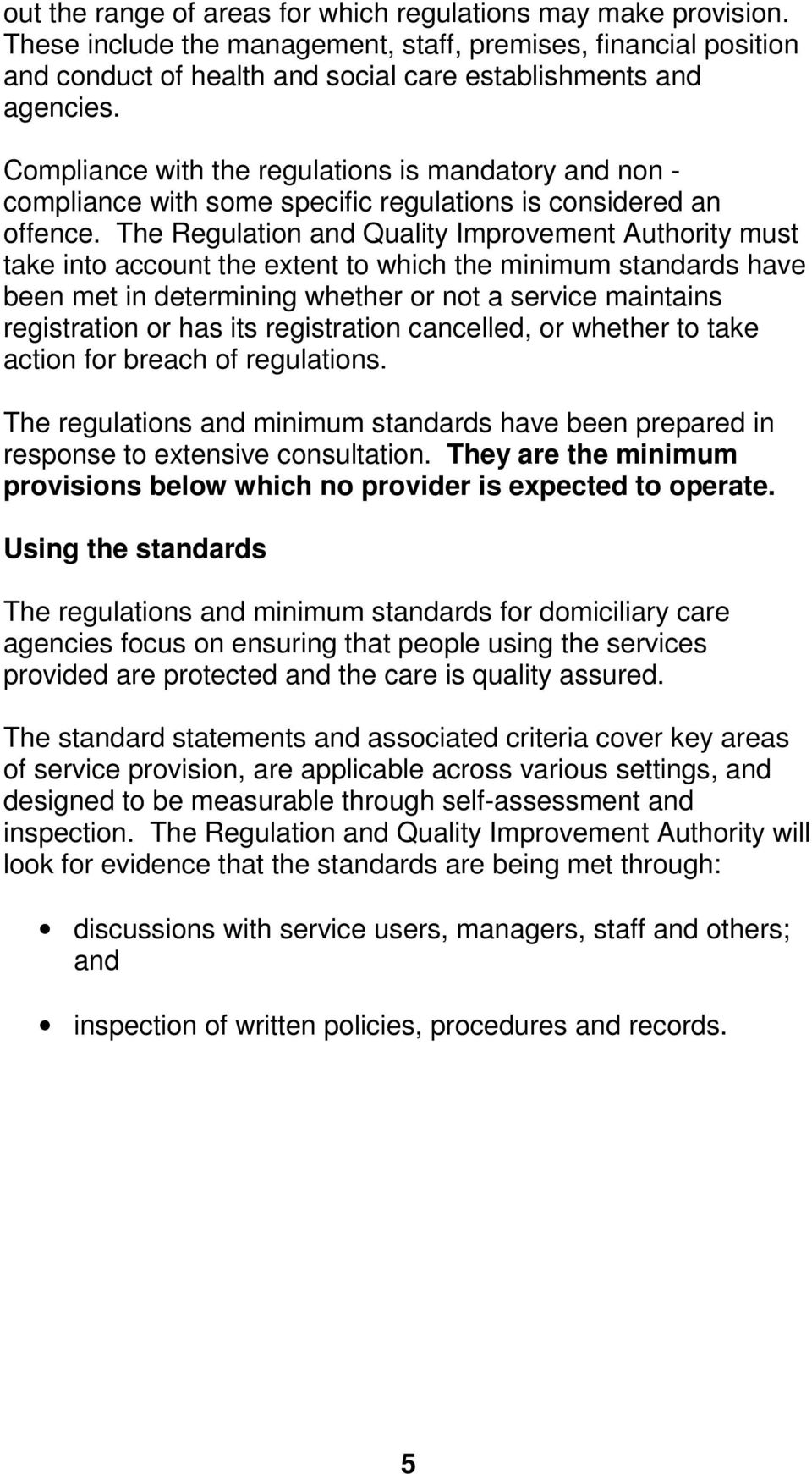 The Regulation and Quality Improvement Authority must take into account the extent to which the minimum standards have been met in determining whether or not a service maintains registration or has