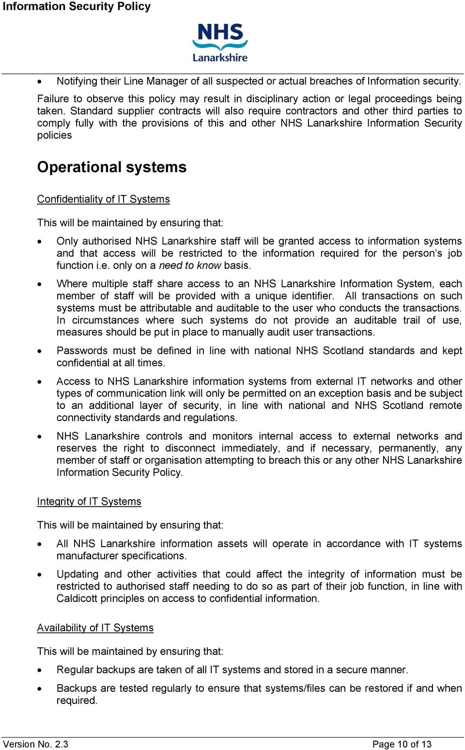 systems Confidentiality of IT Systems This will be maintained by ensuring that: Only authorised NHS Lanarkshire staff will be granted access to information systems and that access will be restricted