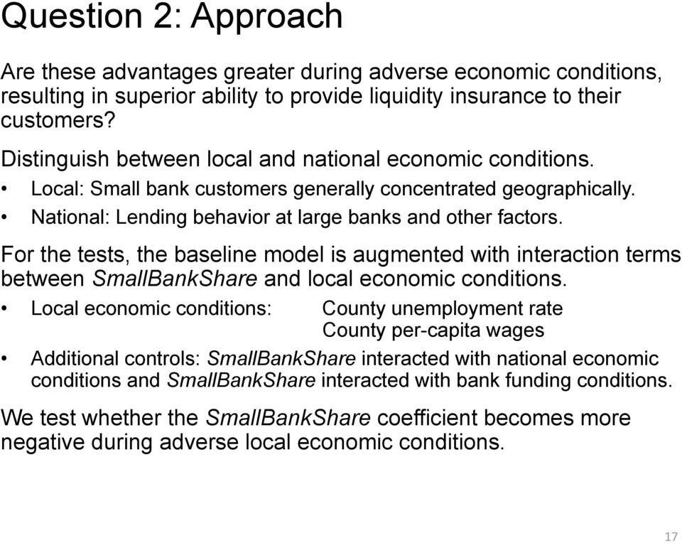 For the tests, the baseline model is augmented with interaction terms between SmallBankShare and local economic conditions.