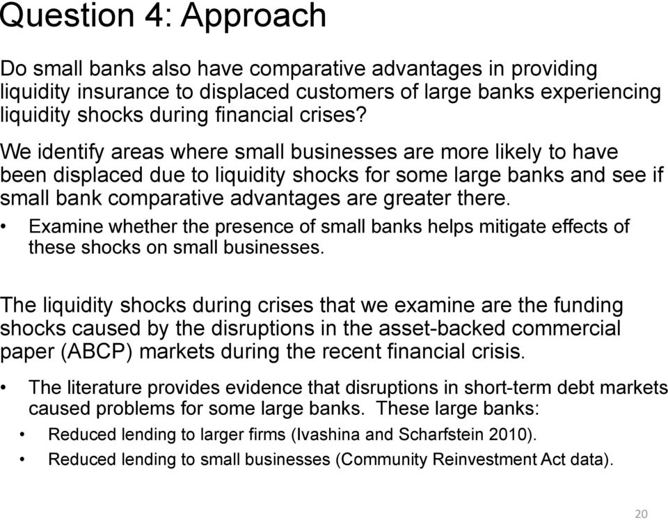 Examine whether the presence of small banks helps mitigate effects of these shocks on small businesses.