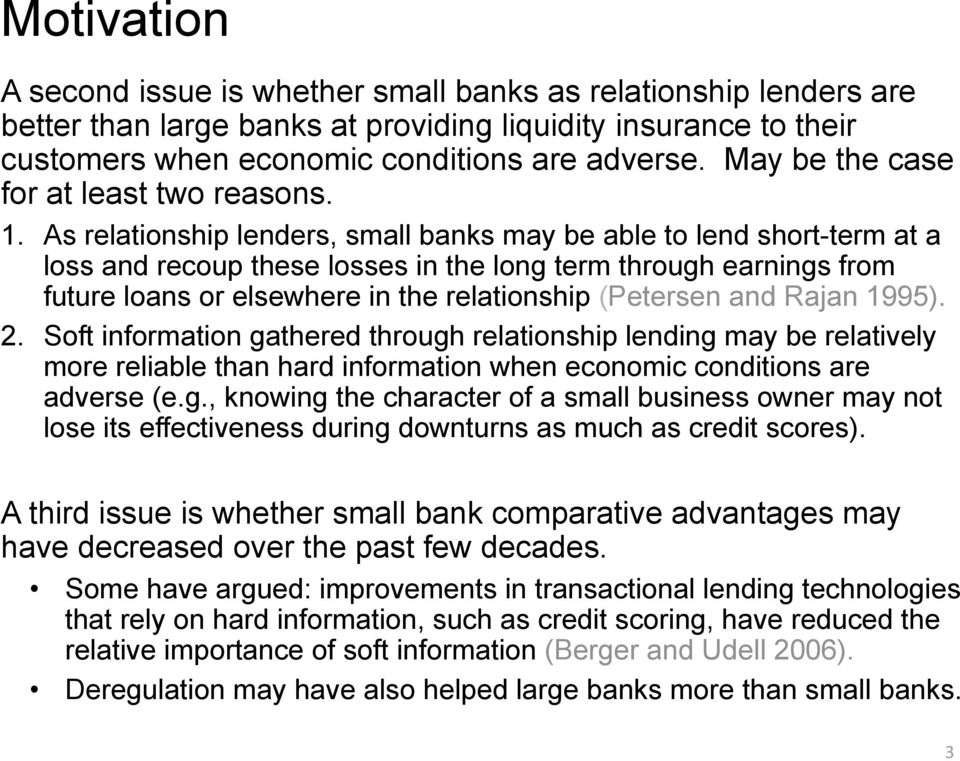 As relationship lenders, small banks may be able to lend short-term at a loss and recoup these losses in the long term through earnings from future loans or elsewhere in the relationship (Petersen
