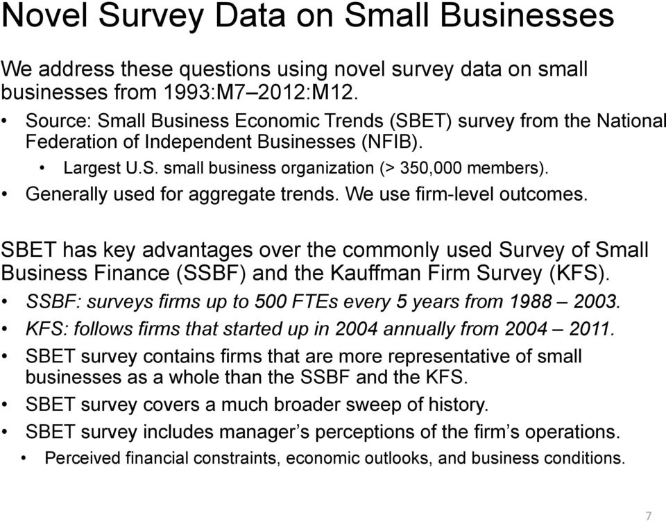 Generally used for aggregate trends. We use firm-level outcomes. SBET has key advantages over the commonly used Survey of Small Business Finance (SSBF) and the Kauffman Firm Survey (KFS).
