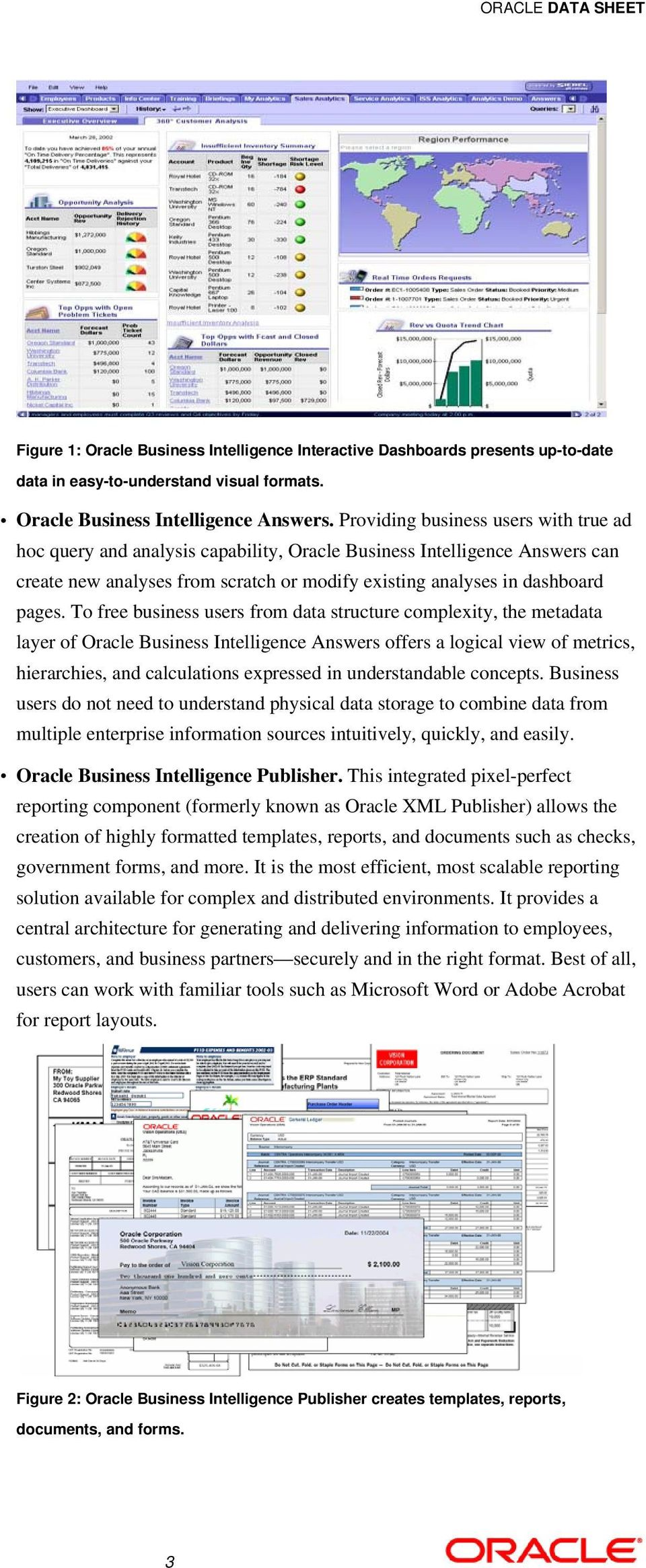 To free business users from data structure complexity, the metadata layer of Oracle Business Intelligence Answers offers a logical view of metrics, hierarchies, and calculations expressed in