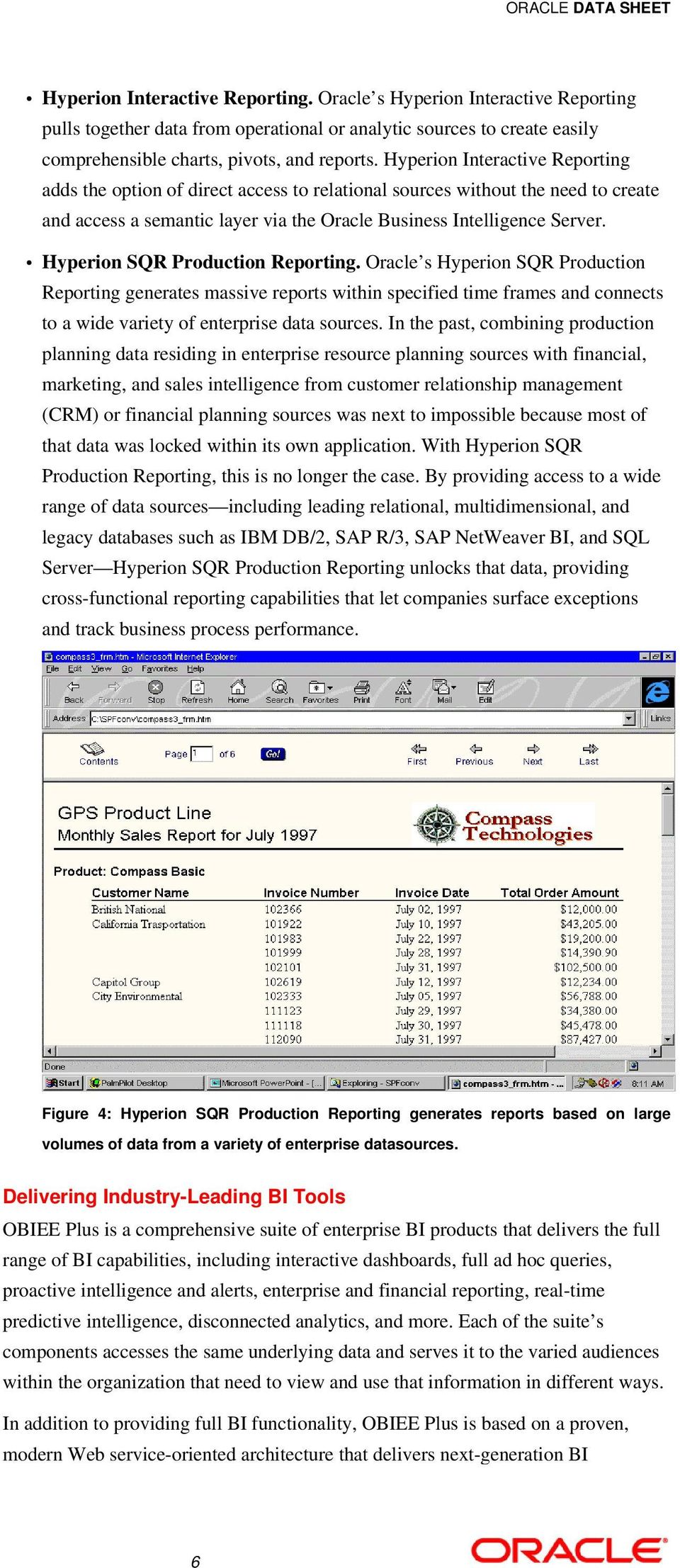 Hyperion SQR Production Reporting. Oracle s Hyperion SQR Production Reporting generates massive reports within specified time frames and connects to a wide variety of enterprise data sources.
