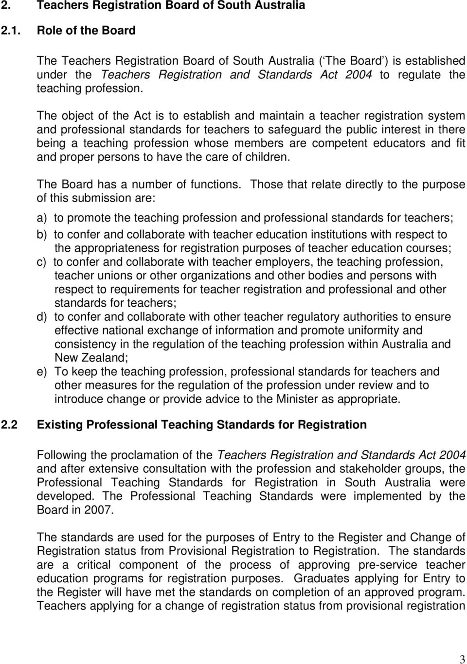 The object of the Act is to establish and maintain a teacher registration system and professional standards for teachers to safeguard the public interest in there being a teaching profession whose