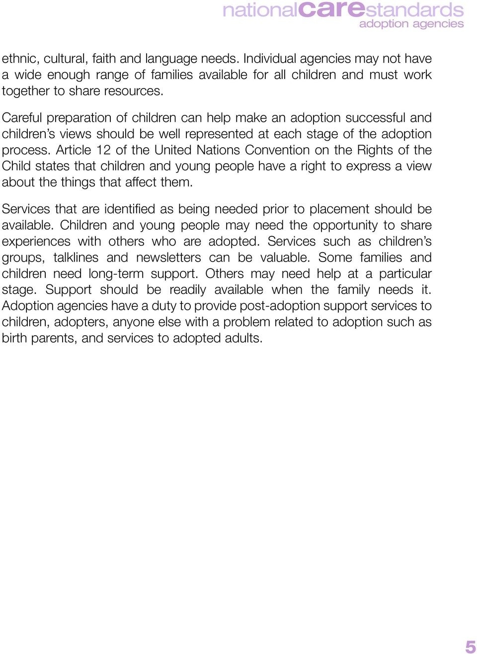 Article 12 of the United Nations Convention on the Rights of the Child states that children and young people have a right to express a view about the things that affect them.