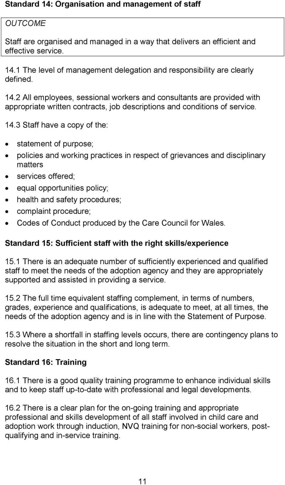 3 Staff have a copy of the: statement of purpose; policies and working practices in respect of grievances and disciplinary matters services offered; equal opportunities policy; health and safety