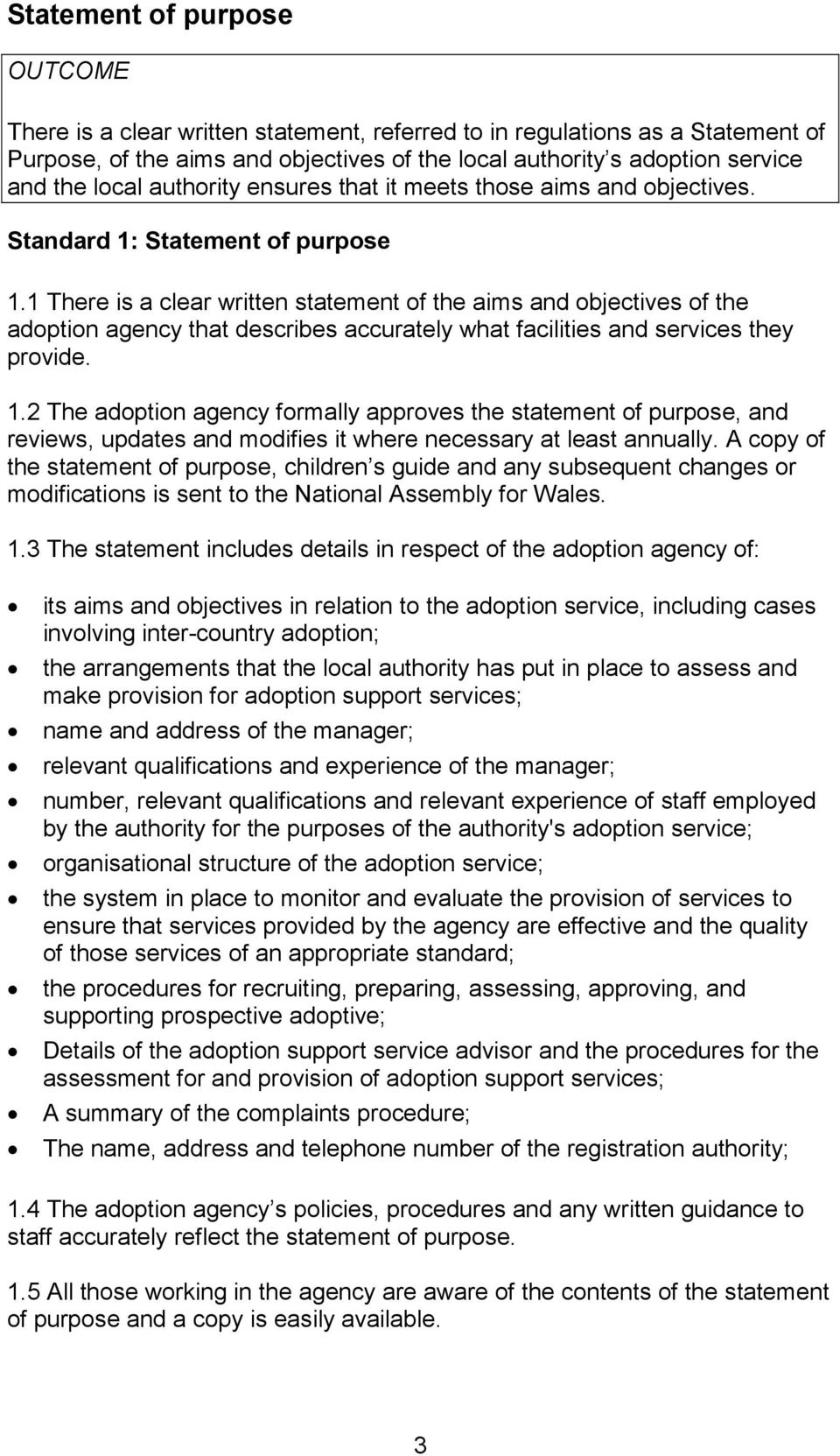 1 There is a clear written statement of the aims and objectives of the adoption agency that describes accurately what facilities and services they provide. 1.