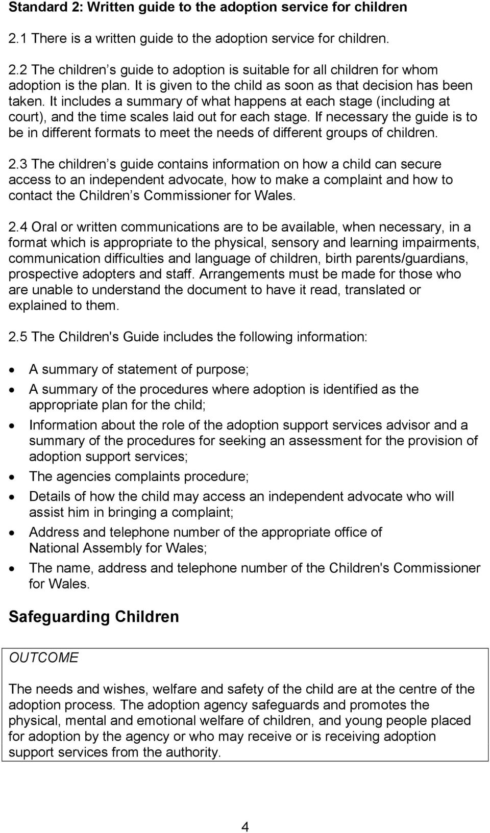 If necessary the guide is to be in different formats to meet the needs of different groups of children. 2.