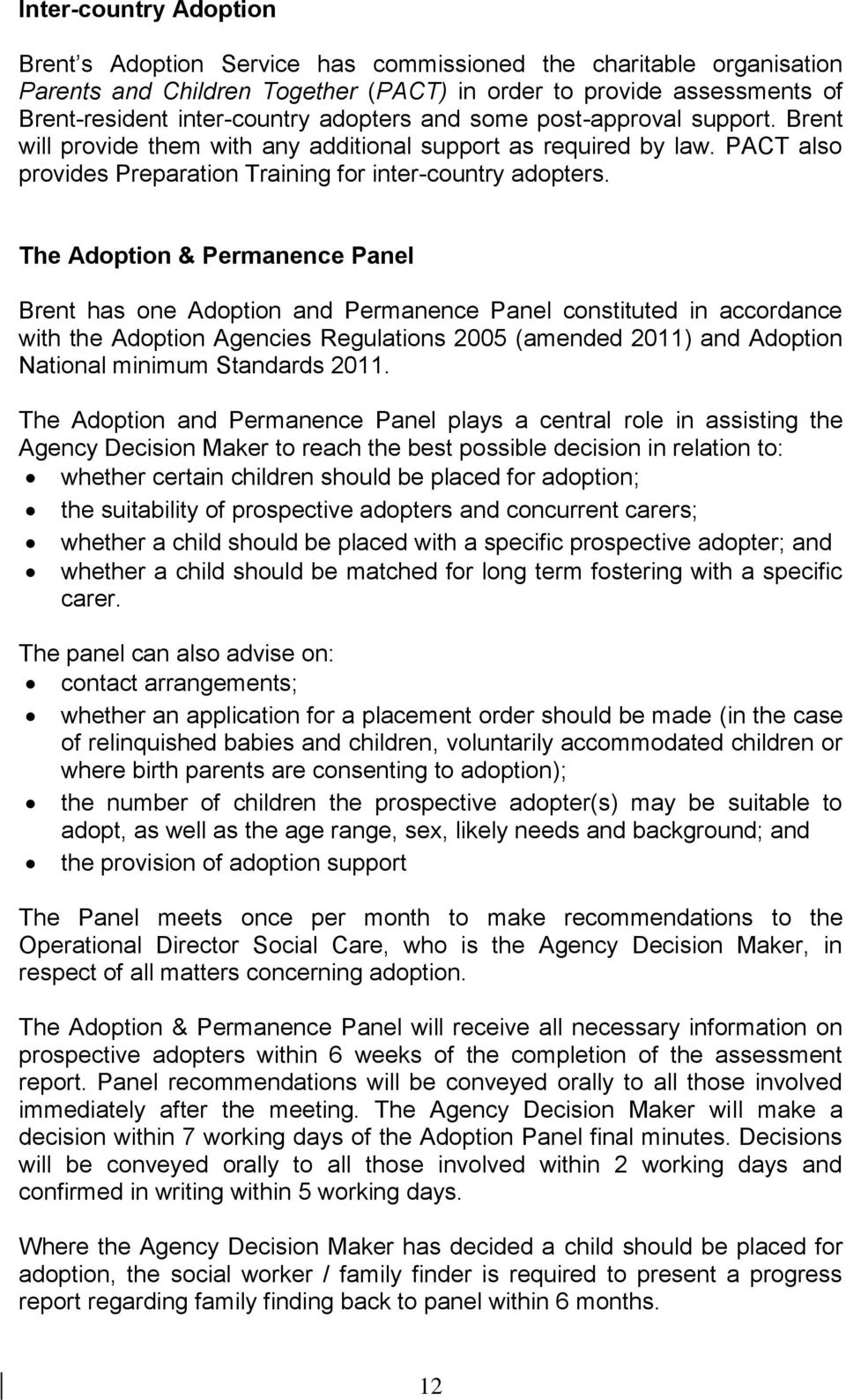 The Adoption & Permanence Panel Brent has one Adoption and Permanence Panel constituted in accordance with the Adoption Agencies Regulations 2005 (amended 2011) and Adoption National minimum