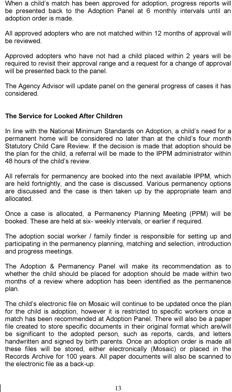 Approved adopters who have not had a child placed within 2 years will be required to revisit their approval range and a request for a change of approval will be presented back to the panel.
