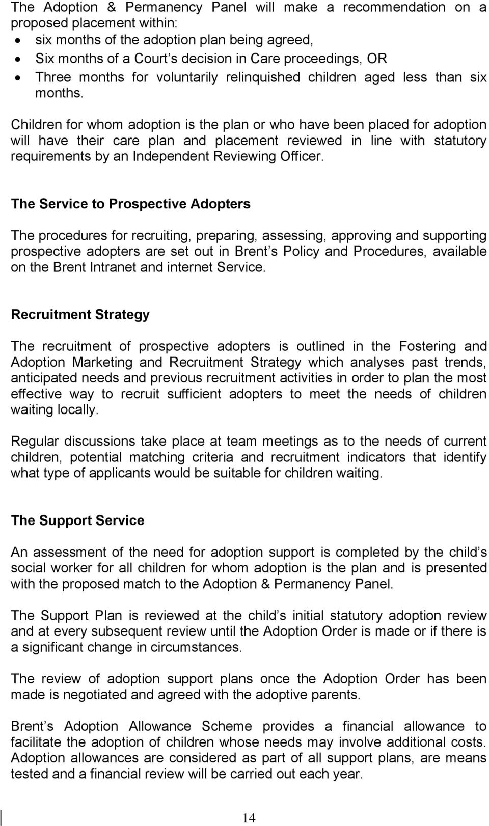 Children for whom adoption is the plan or who have been placed for adoption will have their care plan and placement reviewed in line with statutory requirements by an Independent Reviewing Officer.